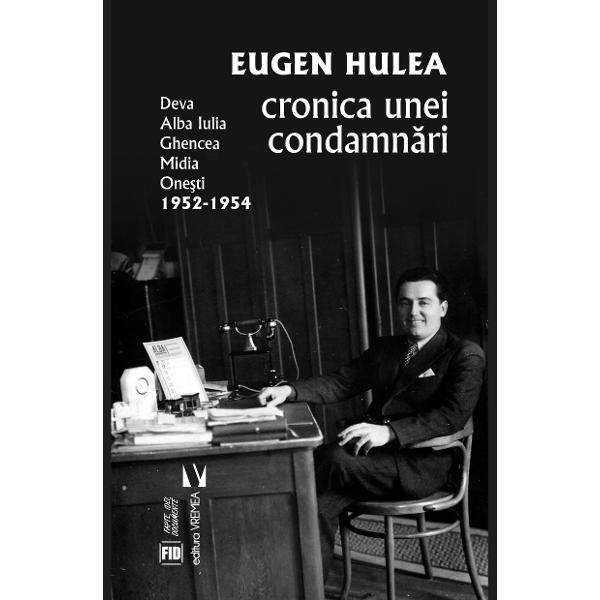 Cronica unei condamn&259;ri reprezint&259; transcrierea inte¬gral&259; a caietului-manuscris redactat de Eugen Hulea dup&259; ie&537;irea din închisorile comuniste în 1954