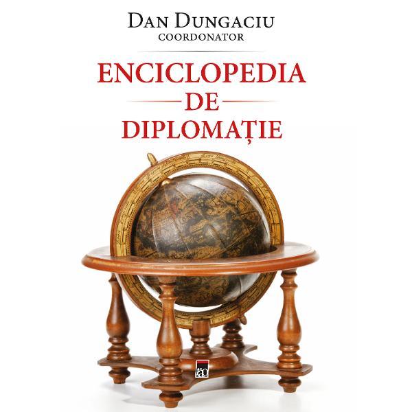 Enciclopedia de diploma&355;ie este prima de acest fel publicat&259; în România dup&259; 1989 Nu este scris&259; de diploma&355;i &351;i nici nu este un manual de diploma&355;ie Este un volum scris de cercet&259;tori specializa&355;i în &351;tiin&355;e politice &351;i rela&355;ii interna&355;ionale de unde &351;i re&355;eta care a fost considerat&259; optim&259; concepte diplomatice sau cu relevan&355;&259; diplomatic&259; tratate relativ amplu
