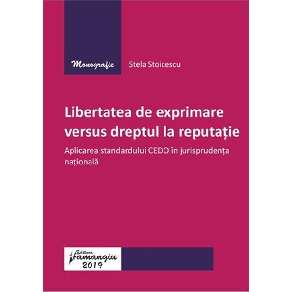 LucrareaLibertatea de exprimare versus dreptul la reputatie Aplicarea standardului CEDO in jurisprudenta nationalapropune pe baza unei sistematizari a jurisprudentei Curtii Europene a Drepturilor Omului decelarea unui algoritm practic de solutionare a litigiilor ce reclama un conflict intre libertatea de exprimare prevazuta de art 10 din Conventia europeana a drepturilor omului si dreptul la reputatie prevazut de art 8 din Conventia europeana a drepturilor omului