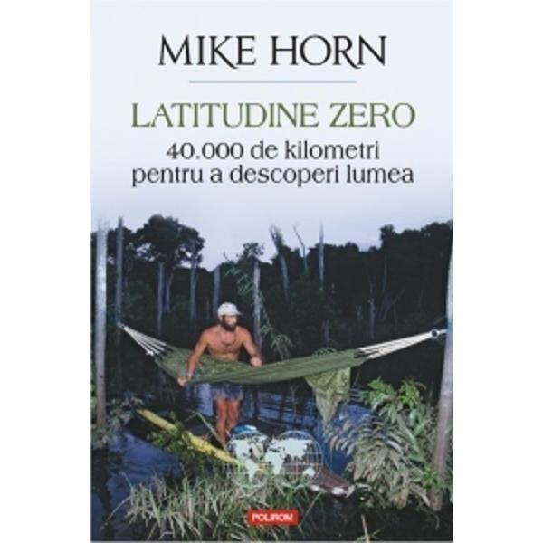 Latitudine zero este povestea unei mari provoc&259;ri aceea de a face singur înconjurul lumii pe linia Ecuatorului Pe jos cu bicicleta cu piroga sau pe micul s&259;u trimaran cu vele pornind în iunie 1999 din Gabon exploratorul &351;i aventurierul Mike Horn va urma acest fir invizibil de 40000 de kilometri f&259;r&259; s&259; se abat&259; niciodat&259; mai mult de 40 de kilometri de la el Va traversa trei oceane va escalada dou&259; vîrfuri de 6000 de