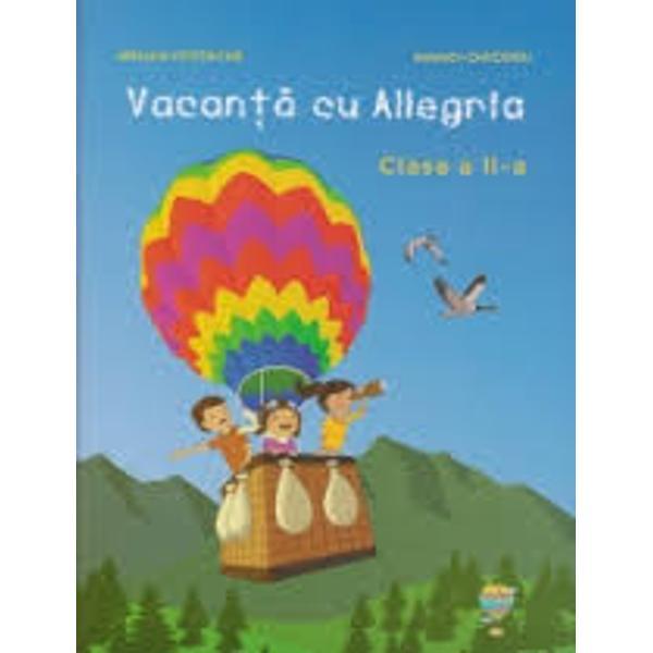 Vacanta cu Allegria - aceasta lucrare se adreseaza elevilor din clasa a II-a si este elaborata in conformitate cu noua programa scolara Contine DIPLOMA