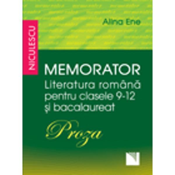 Conceput&259; în format de buzunar lucrarea Memorator Literatura român&259; pentru clasele 9-12 &351;i bacalaureat – Proza încearc&259; s&259; vin&259; în sprijinul elevilor de liceu ca suport teoretic necesar în preg&259;tirea tezelor &351;i a sus&355;inerii examenului de bacalaureat prezentând aspecte esen&355;iale ale evolu&355;iei prozei române&351;tiAceast&259; lucrare se remarc&259; prin•