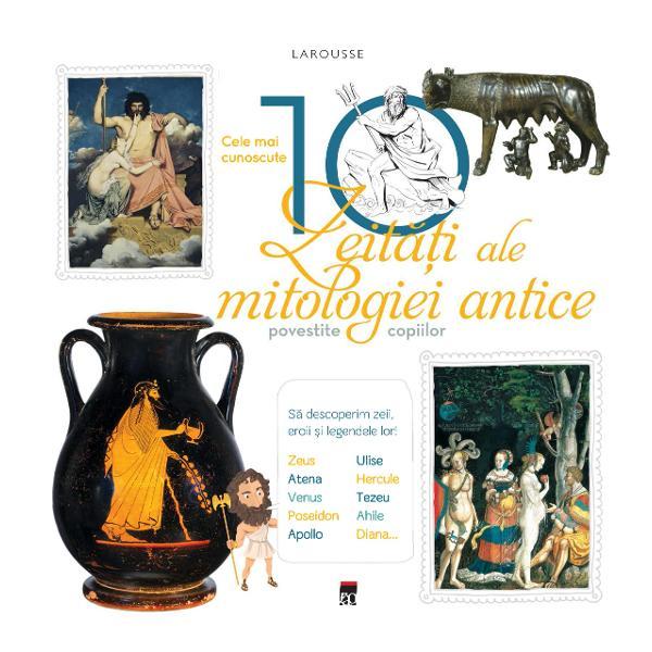 Descoper&259; zeii eroii &351;i povestea lorZeus Athena Venus Poseidon Apollo Ulysse Heracleea TezeuAhile &351;i Diana Cei mai importan&355;i 10 zei din mitologie explic&259; peîn&355;elesul copiilor cum ar&259;ta &351;i unde se afla t&259;râmul zeilor cum apornit r&259;zboiul din Troia cum a luat na&351;terep&259;mântul arborele genealogic al zeilor etc Ca &351;i celelalte titluridin serie lucrarea este
