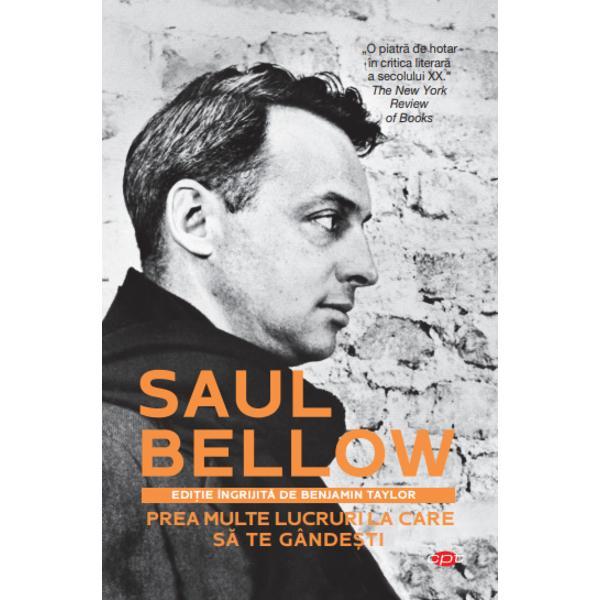 Benjamin Taylor reune&537;te în acestvolum eseurile mai cunoscuteale lui Bellow cu scrieri ale acestuiadeocamdat&259; necolectate în volum&537;i cu alte reflec&355;iiPrezentândcomentarii ale lui Bellow despre al&355;iscriitori precum Ralph Ellison PhilipRoth &537;i JD Salinger o rememorarea lui Franklin D Roosevelt amintiride la Paris din Spania &537;i din Israelprecum &537;i relat&259;ri