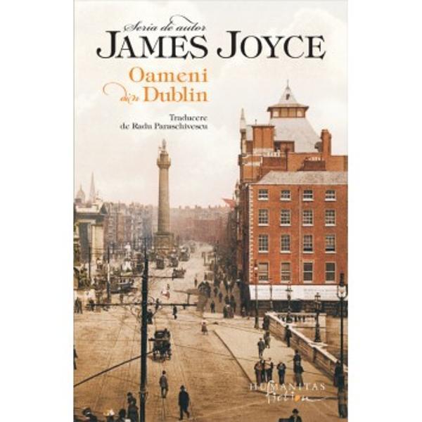 """Seria de autor pe care Editura Humanitas Fiction o dedic&259; scriitorului irlandez James Joyce 1882–1941 se deschide cu celebrul volum de povestiri din 1914Oameni din Dublin""""Literatura de azi este de neconceput f&259;r&259; Joyce a&351;a cum nu ne-am putea imagina fizica f&259;r&259; Einstein"""" Hugh KENNERDin"""