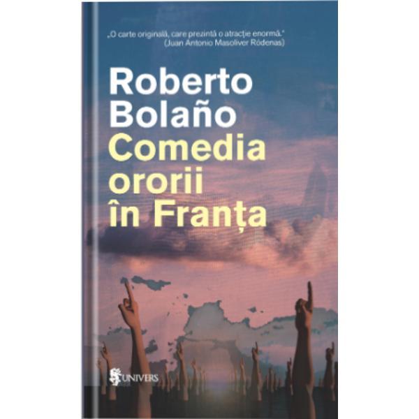 În Comedia ororii în Fran&539;a un microroman scris chiar în anul mor&539;ii lui Bolaño eroul un tân&259;r poet din America Latin&259; r&259;spunde la un telefon public pe o strad&259; O voce îl invit&259; s&259; devin&259; membru al Grupului Suprarealist Clandestin &537;i îi spune o poveste despre cinci tineri care lucreaz&259; în subteranele Parisului unde scriu în grup un roman sub îndrumarea cuiva despre care