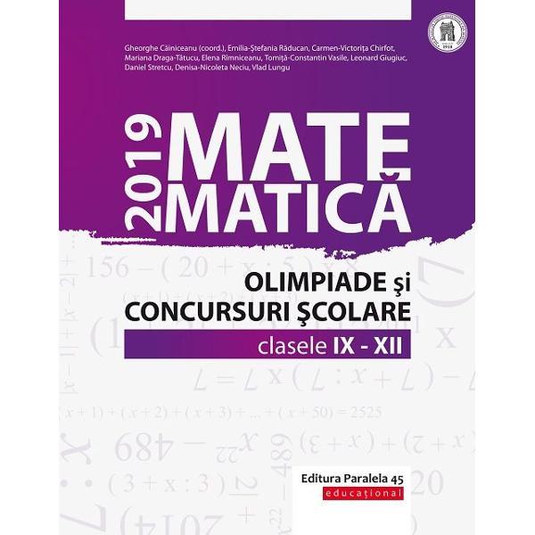 Culegerea de fa&539;&259;&160;con&539;ine majoritatea problemelor date la concursurile de matematic&259;&160;din Rom&226;nia la clasele a IX-a a X-a a XI &537;i a XII-a &238;n anul &537;colar 2018-2019 Enun&539;urile &537;i solu&539;iile au fost redactate cu grij&259;&160;de unii dintre cei mai profesioni&537;ti &537;i pasiona&539;i profesori din &539;ar&259; care de-a lungul anilor au cizelat competen&539;ele matematice ale multor intelectuali cu care azi ne