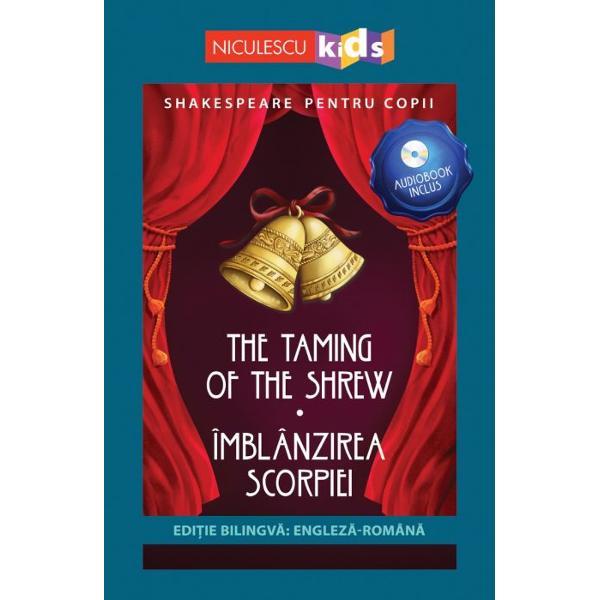 SHAKESPEARE PENTRU COPIIEDI&538;IE BILINGV&258; ENGLEZ&258; - ROMÂN&258;AUDIOBOOK INCLUSTHE TAMING OF THE SHREW - ÎMBLÂNZIREA SCORPIEIUna dintre cele mai spumoase comedii scrise de William Shakespeare Îmblânzirea scorpiei spune povestea Catarinei fiica înd&259;r&259;tnic&259; a unui negustor bogat din Padova Catarina era atât de capricioas&259; încât tat&259;l ei nutrea