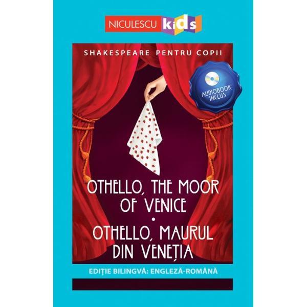 SHAKESPEARE PENTRU COPIIEDI&538;IE BILINGV&258; ENGLEZ&258; - ROMÂN&258;AUDIOBOOK INCLUSOTHELLO THE MOOR OF VENICE - OTHELLO MAURUL DIN VENE&538;IAOthello maurul din Vene&355;ia este una dintre cele mai tulbur&259;toare tragedii scrise de marele dramaturg William Shakespeare Othello este un general maur care se îndr&259;goste&351;te de Desdemona fiica unui senator influent din Vene&355;ia Piesa vorbe&351;te