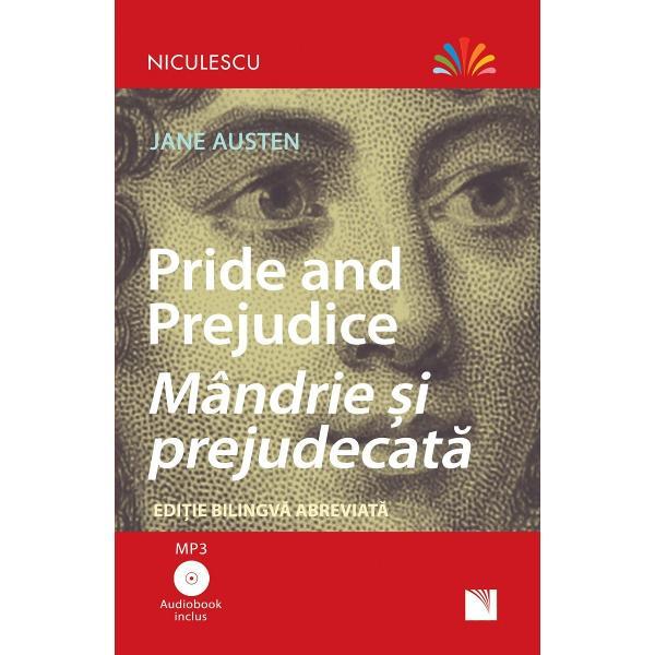 Pride and prejudice - Mândrie &537;i prejudecat&259;Edi&539;ie bilingv&259; Român&259;  Englez&259; abreviat&259;Include Audiobook MP3Volumul Mândrie &351;i prejudecat&259; al scriitoarei Jane Austen este un roman de moravuri captivant &351;i în acela&351;i timp plin de umor A fost publicat în 1813 într-o perioad&259; când pentru o femeie era esen&355;ial s&259;-&351;i