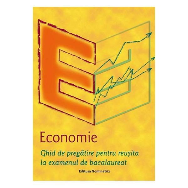 Din cuprins- Programa de economie pentru examenul de bacalaureat- Trasaturi  caracteristici ale notiunilor economice- Simboluri si formule de calcul- Functiile unor indicatori economici utilizati- Grafice folosite in studiul economiei- Teste propuse- Raspunsuri argumentate