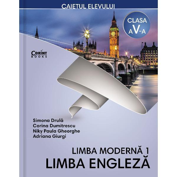 Limba modern&259; 1 – limba englez&259; Caietul elevului pentru clasa a V-aeste un util instrument de înv&259;&539;are &537;i are menirea s&259; îl ajute pe elev s&259; completeze &537;i s&259; aprofundeze con&539;inuturile &537;tiin&539;ifice predate în manualul de limba englez&259; propus de Editura Corint de&537;i poate fi folosit &537;i independent de acesta de c&259;tre to&539;i