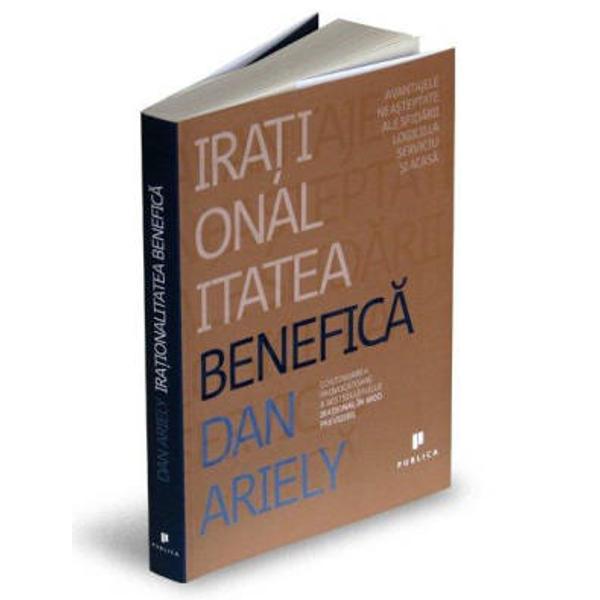 In volumul Irational in mod previzibil Publica 2010 Dan Ariely a decelat numeroasele pulsiuni care ne fac sa&131; lua&131;m decizii nepotrivite Acum in volumul Irationalitatea benefica&131; el ne dezva&131;luie surprinza&131;toarele efecte negative si pozitive pe care irationalitatea le poate genera in viata noastra&131; Concentrandu-se asupra comportamentelor noastre la munca&131; si in relatiile personale Ariely ajunge la perspective noi si adeva&131;ruri revelatoare despre