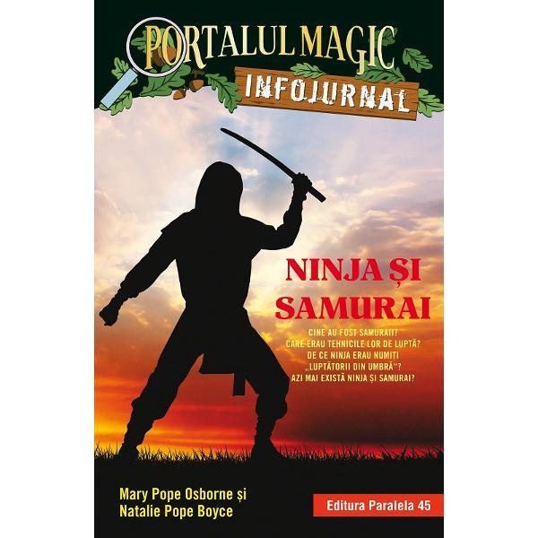 Afl&259; totul despre ninja &537;i samuraiDup&259; aventura din Codul lupt&259;torilor ninja&160;Jack &351;i Annie au avut multe &238;ntreb&259;ri Cine erau samuraii Care erau tehnicile lor de lupt&259; De ce ninja erau numi&539;i &8222;lupt&259;torii din umbr&259;&8221; Azi mai exist&259; ninja &537;i samurai Au r&259;sfoit enciclopedii au vizitat muzee apoi au creat pentru tine acest&160; INFOJURNAL special plin de ilustra&355;ii &351;i