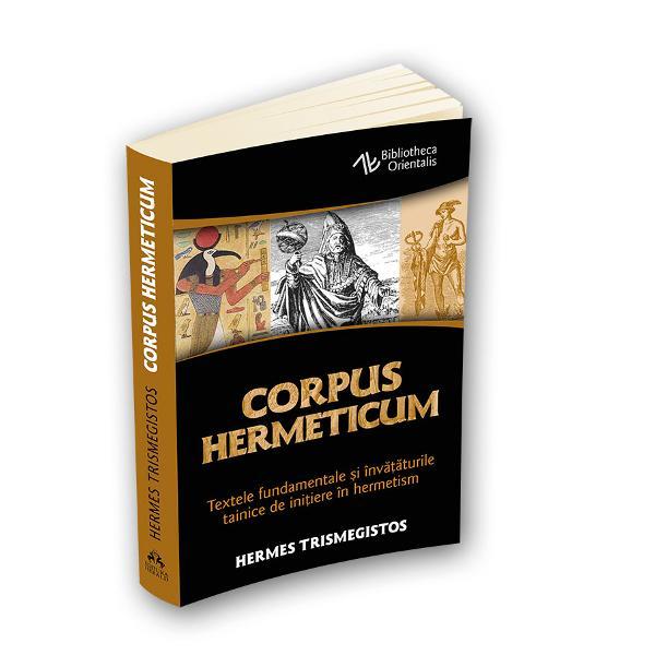 """Corpus Hermeticumcontine tratatele de baza ale traditiei trismegiste care se presupune ca au fost redactate in Egipt cu aproximatie intre sec al II-lea si al III-lea d Hr Textele provin din acelasi cadru religios si filozofic care a produs neoplatonismul crestinismul si gnosticismul avandu-si radacinile in impactul dintre gandirea platonica si vechile traditii ale Orientului elenizat Hermes Trismegistos """"cel de trei ori mare"""" poseda cunoasterea a trei parti"""