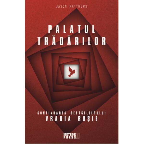 """Palatul tradarilor urmarea romanuluiVrabia Rosieaparut la Editura Meteor Press este """"la fel de captivant si plin de suspans precum cele mai bune filme de spionaj"""" em"""