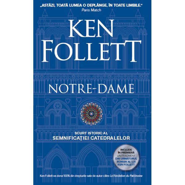 Impresionat de dramaticul incendiu care a afectat catedrala Notre-Damedin Paris pe 15 aprilie 2019 apreciatul romancier Ken Follett schi&539;eaz&259;un scurt istoric al celor mai importante momente din existen&539;a aproapemilenar&259; a catedralei – de la dificult&259;&539;ile aparent insurmontabileimplicate de construirea unui edificiu atât de grandios într-o epoc&259;marcat&259; de obscurantism &537;i s&259;r&259;cie