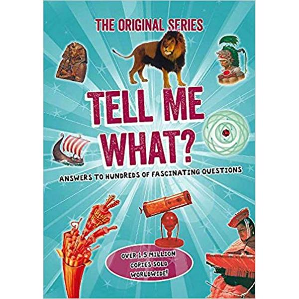Tell Me What is full of hundreds of surprising questions and fascinating answers which can provide teasing quiz questions settle arguments and assist with school projects It is an intriguing reference book for the whole family Tell Me What What are hieroglyhpics What is a tsunami What is the tallest tree in the world What causes the leaning tower of Pisa to lean Six fact-packed subject categories boost the general knowledge of your children and even you helping to engage the