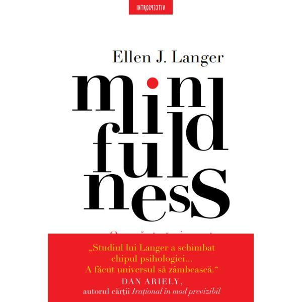 Cartea revolu&355;ionar&259; care a ar&259;tat cum poate fi aplicat mindfulness-ul în fiecare moment al vie&355;ii noastreDescoperirile inovatoare ale psihologului social dr Ellen J Langer &351;i ale echipei sale de cercet&259;tori de la Harvard au introdus un nou concept de mindfulness adaptat vie&355;ii de azi din OccidentTeoria lui Langer a fost aplicat&259; unui mare num&259;r de subiecte incluzând aici s&259;n&259;tatea
