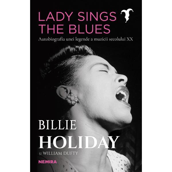 Billie Holiday este una dintre cele mai cunoscute cânt&259;re&539;e de blues jazz &537;i swing În autobiografia ei Billie ofer&259; cititorului o lec&539;ie dur&259; despre sinceritate pornind de la copil&259;ria cumplit&259; petrecut&259; la Baltimore unde f&259;cea comisioane pentru un bordel ca s&259;-i poat&259; asculta pe Louis Armstrong sau Bessie Smith &537;i ajungând pân&259; pe scenele din Harlem &537;i în s&259;lile arhipline