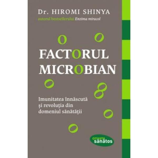 Imunitatea înn&259;scut&259; &537;i revolu&539;ia din domeniul s&259;n&259;t&259;&539;iiRenumitul gastroenterolog Hiromi Shinya ne îndeamn&259;