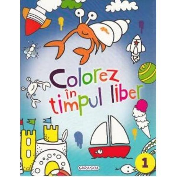 Profita de timpul tau liber coloreaza aceasta carte minunata • rezolva cerintele activitatilor propuse • distreaza-te ore in sir