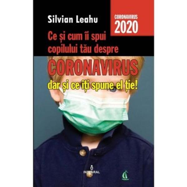 Comunicarea cu copiii tai este vitala in aceasta perioada de pandemie si de izolare Surpriza  este ca adesea adultii sunt cei care au multe de invatat de la copii si de la adolescenti care sunt in fapt factorul de coeziune a familiilor si cei care ii impiedica pe parintii lor sa isi ia campiiLucruri esentiale pe care trebuie sa le stie parintii despre coronavirusExplicatiile de baza oferite copiilor despre Covid-19Cum vorbim cu copiii de varste mici despre noul