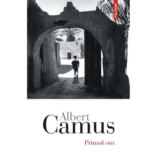 În 4 ianuarie 1960 pe drumul de întoarcere la Paris dinspre casa din Lourmarin ma&351;ina în care se afla Albert Camus se izbe&351;te de un platan iar scriitorul moare pe loc Pe scaunul din spate al automobilului este g&259;sit&259; o geant&259; cu un manuscris intitulatPrimul om Ultimul roman al scriitorului a r&259;mas neterminat o prob&259; original&259; a geniului s&259;u care permite cititorului s&259; se apropie de personalitatea lui