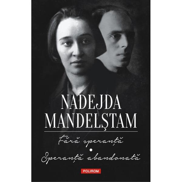 Memoriile Nadejdei Mandel&537;tam cuprinse în volumeleF&259;r&259; speran&539;&259;&537;iSperan&539;&259; abandonat&259; reprezint&259; una dintre cele mai impresionante m&259;rturii despre via&539;a în Uniunea Sovietic&259; în timpul terorii staliniste Dac&259; prima parte a extraordinarelor memorii ale Nadejdei Mandel&537;tamF&259;r&259; speran&539;&259; prezint&259; ultimii patru ani de