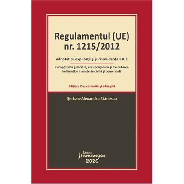 A doua editie a lucrariiRegulamentul UE nr 12152012 adnotat cu explicatii si jurisprudenta CJUEapare in contextul implinirii a cinci ani de aplicare a Regulamentului UE nr 12152012 privind competenta judiciara recunoasterea si executarea hotararilor in materie civila si comercialaDoua obiective sunt urmarite pe de o parte furnizarea unor explicatii si interpretari ale dispozitiilorRegulamentului UE nr 12152012 o atentie speciala