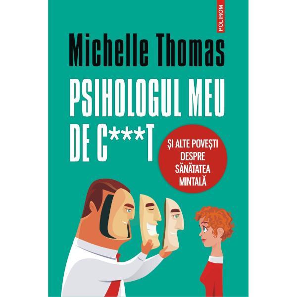 Michelle Thomas a avut primul s&259;u episod depresiv major în urm&259; cu cî&539;iva ani cînd a încercat s&259; afle cît mai mult despre s&259;n&259;tatea mintal&259; &537;i a descoperit c&259; nu to&539;i speciali&537;tii din domeniu pe care i-a consultat i-au dat sfaturi bune ÎnPsihologul meu de ct &537;i alte pove&537;ti despre s&259;n&259;tatea mintal&259;autoarea vorbe&537;te cu sinceritate &537;i umor
