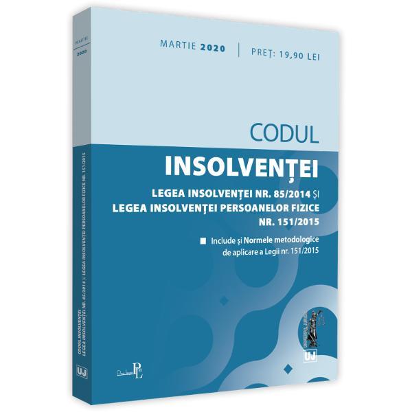 CODUL INSOLVENTEILEGEA INSOLVENTEI NR 852014 SI LEGEA INSOLVENTEI PERSOANELOR FIZICE NR 1512015 Editie martie 2020INCLUDELegea nr 852014 privind procedurile de prevenire a insolventei si de insolventacu modificarile ulterioareLegea nr 1512015 privind procedura insolventei persoanelor fizicecu modificarile ulterioare siNormele metodologice de aplicare a Legii nr