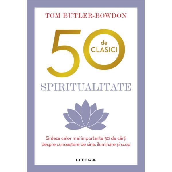50 de clasici – Spiritualitateeste o colec&539;ie de comentarii pline de miez pe marginea scrierilor atemporale dedicate spiritualit&259;&539;ii &537;i referitoare la descoperire &537;i iluminare interioar&259; &537;i la g&259;sirea unui scop în via&539;&259;Volumul aduce în prim-plan &537;i c&259;r&539;i mai noi care sunt destinate s&259; ne marcheze viitorul Inspir&259;-te pentru propria aventur&259; &537;i d&259;-&539;i seama