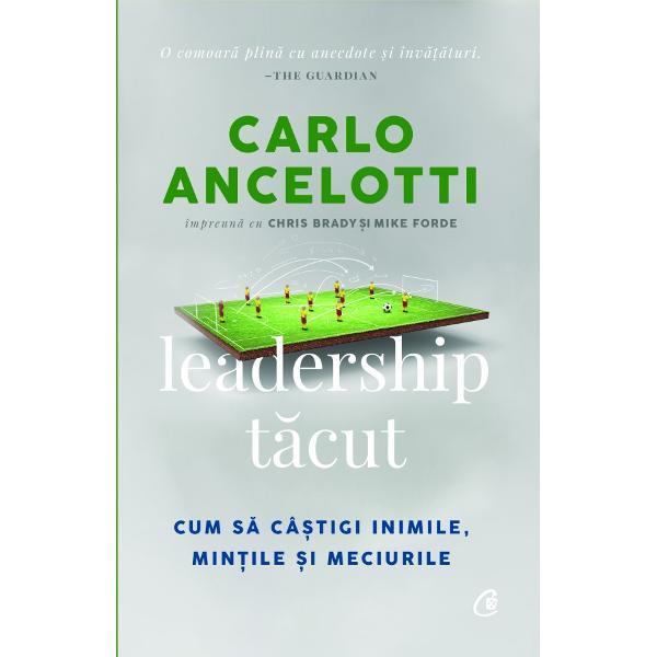 Cartea lui Ancelotti con&539;ine pagini întregi de indicii ale geniului s&259;u managerial sus&539;inute de m&259;rturiile lui Cristiano Ronaldo Zlatan Ibrahimovi&263; John Terry &537;i mul&539;i al&539;ii–&8198;sport magazineLeadership t&259;cutte înva&539;&259; cum s&259; fii lider