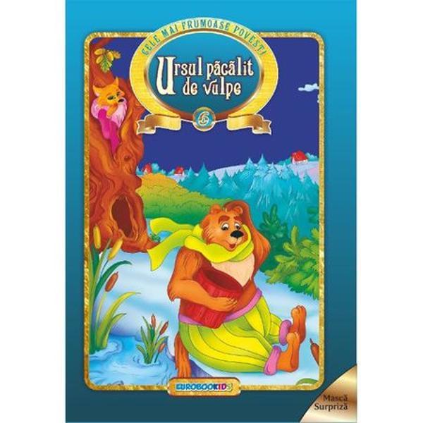 Ursul pacalit de vulpe - Cele mai frumoase povestiAdaptare dupa Ion CreangaGrafica Mihaela RaileanContine o masca surpriza pe care o poti decupa si colora