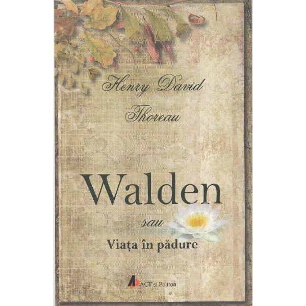 Cartea lui Henry David Thoreau Walden sau Viata in padure Walden relateaza o experienta reala doi ani petrecuti in padure intr-o casuta de busteni pe malul lacului Walden Este o emotionanta declaratie personala de independenta o calatorie spirituala un jurnal al regasirii de sine o satira si un experiment social Thoreau descrie experienta ca un exercitiu de a se elibera de modul de gandire de prejudecatile si conventionalismul dobandite prin educatie si prin traiul in