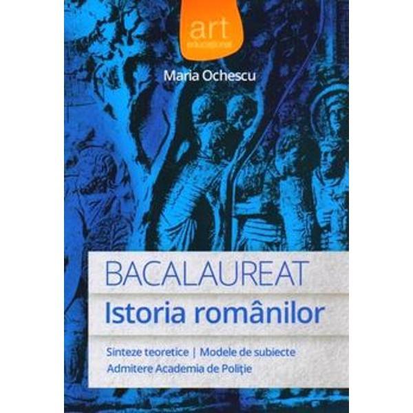 Istoria romanilor Sinteze teoretice modele de subiecte admitere Academia de Politie