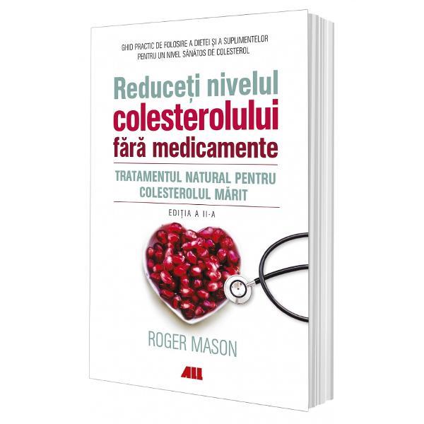 Tratamentul natural pentru colesterolul m&259;ritCercet&259;torul american Roger Mason a întocmit un ghid practic de folosire a dietei &537;i a suplimentelor pentru ob&539;inerea unui nivel s&259;n&259;tos de colesterol Dar aceasta nu este doar o carte despre sc&259;derea nivelului de gr&259;simi din sânge ci una despre s&259;n&259;tatea cardiovascular&259; complet&259;Poate p&259;rea un început