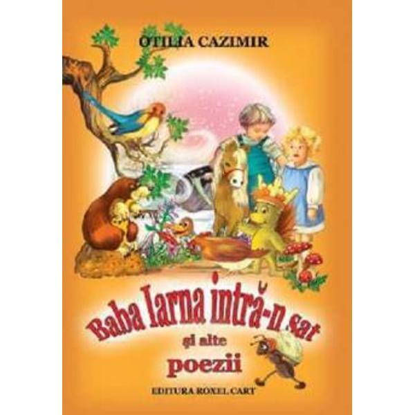 Baba iarna intra-n sat si alte poeziieste o carte cu poezii pentru copii scrise de Otilia Cazimir in care trezeste curiozitatea celor mici pentru poezie avand suportul unor imagini care stimuleaza imaginatia Poeziile sunt usor de invatat si se pot folosi pentru a exersa memoria copiilor prin joaca
