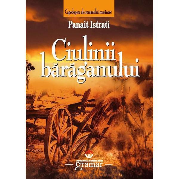 Ciulinii B&259;r&259;ganului este un roman scris de Panait Istrati în 1928 Cartea începe cu o dedica&539;ie programatic&259; fiind dedicat&259; celor 11000 de &539;&259;rani români care au fost omorâ&539;i în timpul R&259;scoalei din 1907Romanul a fost ecranizat în 1957 în regia lui Louis Daquin &537;i Gheorghe Vitanidis
