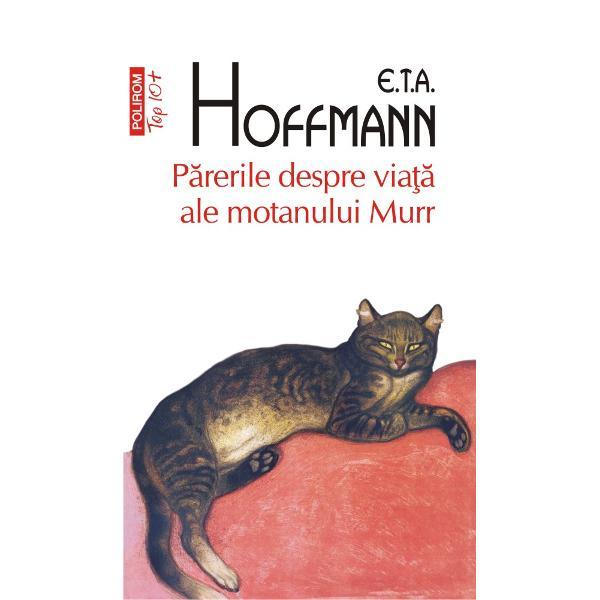 împreun&259; cu fragmente din biografia capelmaistrului Johannes Kreisler alc&259;tuit&259; din foi de maculatur&259; r&259;zle&355;eEditate de ETA Hoffmann 1820&8209;1822Traducere din limba german&259; &351;i note de Valeria SadoveanuMotanul Murr nu e doar talentat la tors la ml&259;diat coada în delicate arabescuri &351;i la exprimat o gam&259; nesfîr&351;it&259; de sentimente printr-un