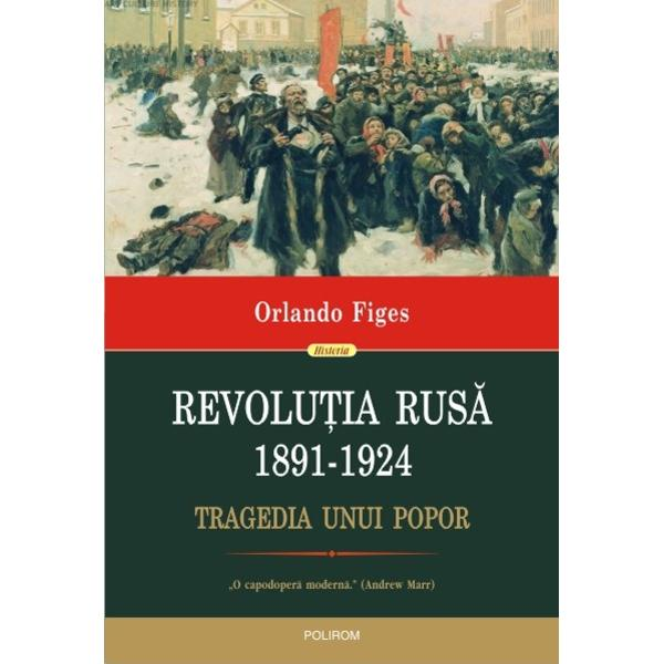 """Aceasta carte a aparut cu sprijinul Institutului de Investigare a Crimelor Comunismului si Memoria Exilului Romanesc""""O capodopera moderna"""" Andrew MarrRevolutia Rusa 1891-1924 Tragedia unui"""