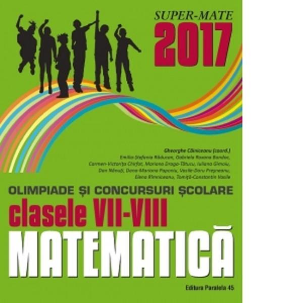 Culegerea de fa&539;&259; con&539;ine majoritatea problemelor date la concursurile de matematic&259; din România la clasele a VII-a &537;i a VIII-a în anul &537;colar 2016-2017 Enun&539;urile &537;i solu&539;iile au fost redactate cu grij&259; de unii dintre cei mai profesioni&537;ti &537;i pasiona&539;i profesori din &539;ar&259; care de-a lungul anilor au cizelat competen&539;ele matematice ale multor intelectuali