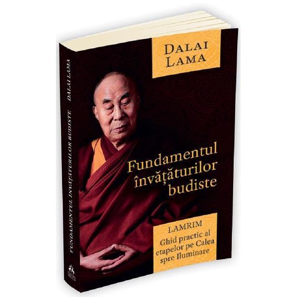 Fundamentul invataturilor budiste Lamrim Ghid practic al etapelor pe Calea spre IluminareInvataturile clare eficiente simple si temeinice ale lui Dalai Lama sunt usor accesibile practicantilor incepatori dar profund hranitoare si pentru cei mai avansati InFundamentul invataturilor budiste Dalai Lama porneste de la textul traditional Lamrim Chenmo al marelui invatat si sfant Tsongkhapa care abordeaza in mod sistematic antrenamentul mintii pe calea