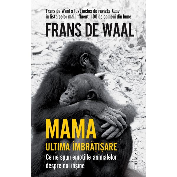 """Cu fotografii &537;i desene ale autoruluiTraducere din englez&259; de Carmen Strungaru""""O carte captivant&259; &537;i generoas&259; plin&259; de compasiune &537;i de revela&539;ii despre via&355;a animalelor dar &351;i despre via&355;a oamenilor"""" — YUVAL NOAH HARARIÎnMama Ultima îmbr&259;&539;i&537;are Frans de Waal exploreaz&259; bog&259;&539;ia emo&539;ional&259; a"""