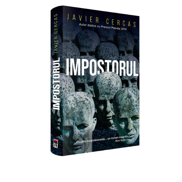 Impostorul este un roman fascinant bazat pe fapte reale dar plin de fic&539;iune; fic&539;iunea nu este creat&259; de autor ci de Enric Marco Cine este Enric Marco Un b&259;rbat de 90 de ani din Barcelona care a pretins c&259; este un supravie&539;uitor al taberelor de concentrare naziste care a fost demascat în mai 2005 dup&259; ce a condus timp de trei ani asocia&539;ia supravie&539;uitorilor din Spania a participat la sute de conferin&539;e a dat zeci de