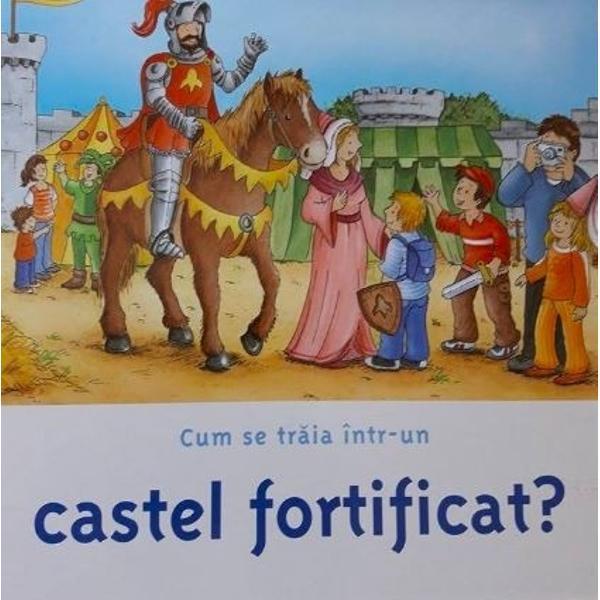Cum era sa traiesti intr-un castel fortificat si sa fii cavaler Cu ce se jucau copiii de altadata Si ce mancau Cartea raspunde acestor intrebari si multora altele Paginile transparente antreneaza copiii in universul pasionant al castelelor fortificate