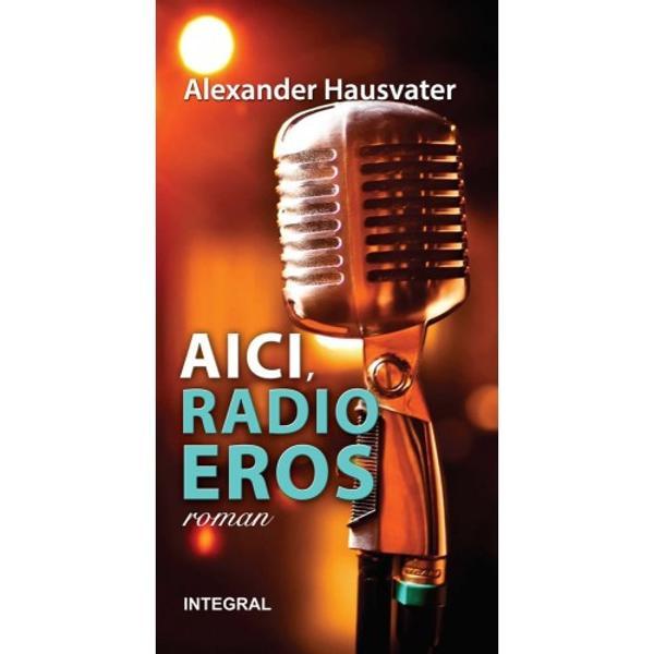 de Alexander HausvaterDup&259; succesul extraordinar al volumului de povestiriCe dac&259; tradus deja în limbile englez&259; german&259; francez&259; &537;i chinez&259; cunoscutul regizor Alexander Hausvater debuteaz&259; în roman cu volumelePenumbra&537;iAici radio ErosAici Radio Eros În aceast&259; sear&259; v&259; prezent&259;m ca în fiecare joi de la ora 2200 pe