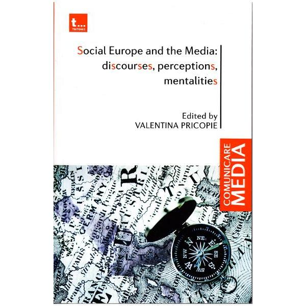 Social Europa and the Media discourses perpections mentalitiesEditie in limba englezaThis volume contains the papers of the International Conference Social Europe and the Media discourse perceptions mentalities organized in November 2010 by the Social Europe Research Laboratory with the Institute of Sociology of the Romanian Academy in Bucharest The book is intended for researchers and academics concerned about the European idea in general and to all those who