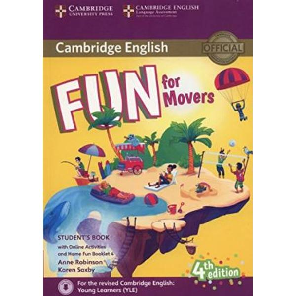 Fourth edition of the full-colour Cambridge English Young Learners YLE preparation activities for all three levels of the test Starters Movers Flyers updated to reflect the new revised specifications which will be out in January 2018Fun for Movers Students Book provides full-colour preparation for Cambridge English Movers Fun activities balanced with exam-style questions practise all the areas of the syllabus in a communicative way and support young learners in the